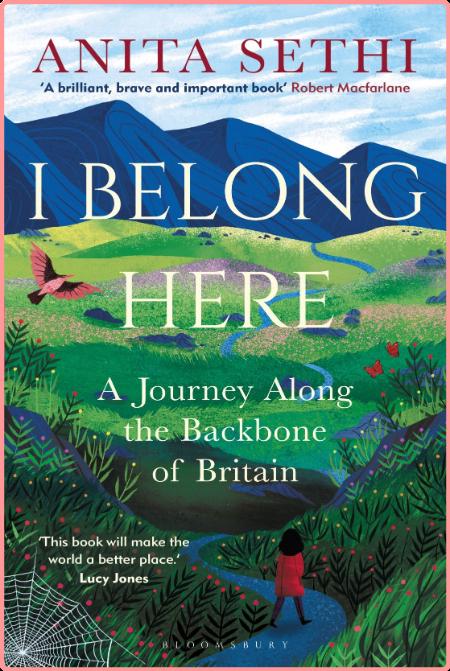 I Belong Here  A Journey Along the Backbone of Britain by Anita Sethi