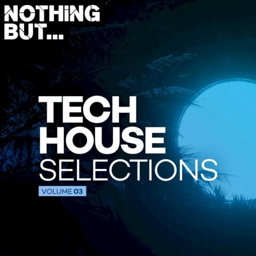 Nothing But... Tech House Selections, Vol. 03 (2021)