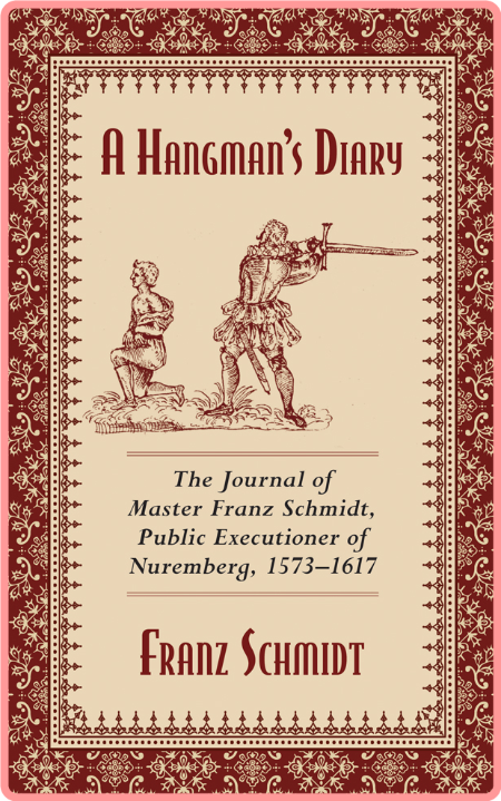 A Hangman's Diary  The Journal of Master Franz Schmidt, Public Executioner of Nuremberg, 1573-161...