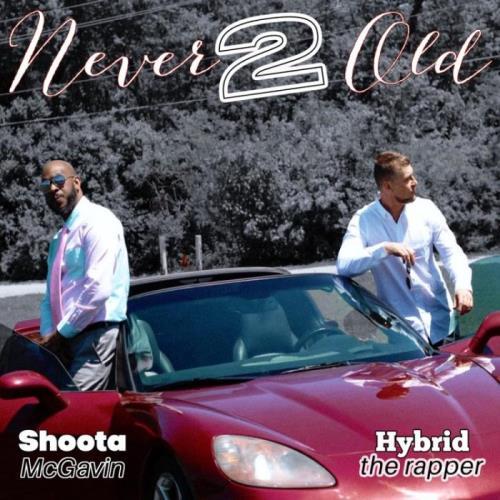 Hybrid The Rapper & Shoota Mcgavin — Never 2 Old (2021)