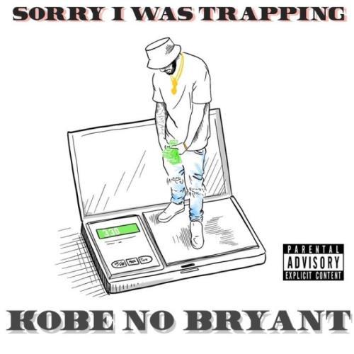 KobeNoBryant — Sorry I Was Trapping (2021)