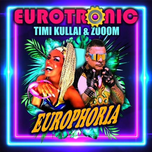 Eurotronic Feat. Timi Kullai & Zooom — Europhoria (2021)