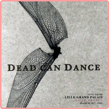 Dead Can Dance - Live from Lille Grand Palais, Lille, France  March 16th, 2005 (2021) Mp3 320kbps