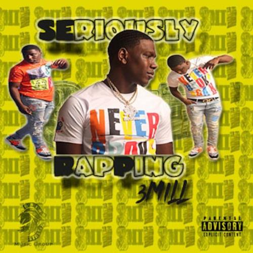 3 Mill — Seriously Rapping (2021)