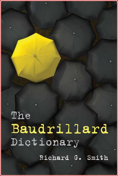 Richard G Smith The Baudrillard Dictionary 2010