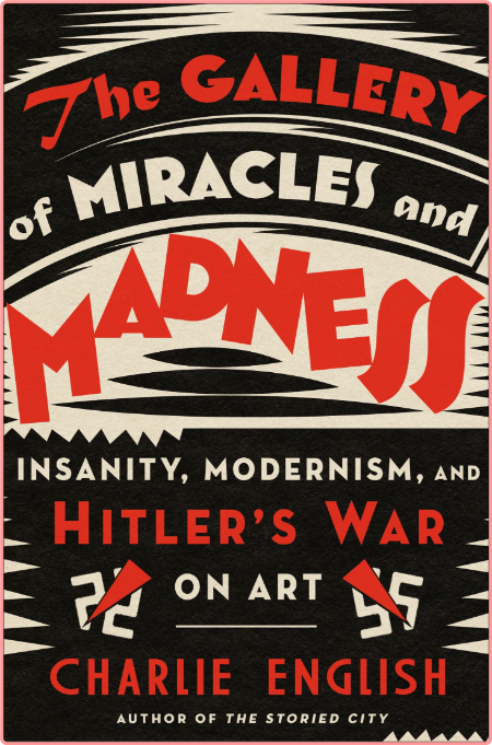 The Gallery of Miracles and Madness  Insanity, Art and Hitler's first Mass-Murder Programme by Ch...