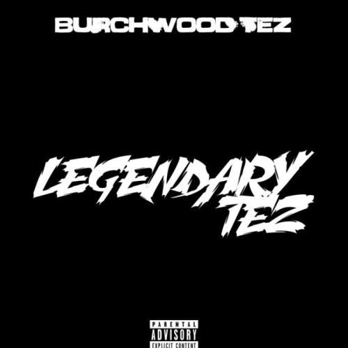 Burchwood Tez — Legendary Tez (2021)