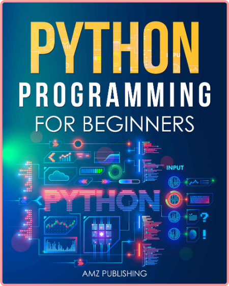 Python Programming for Beginners - The Ultimate Guide for Beginners to Learn Python Programming