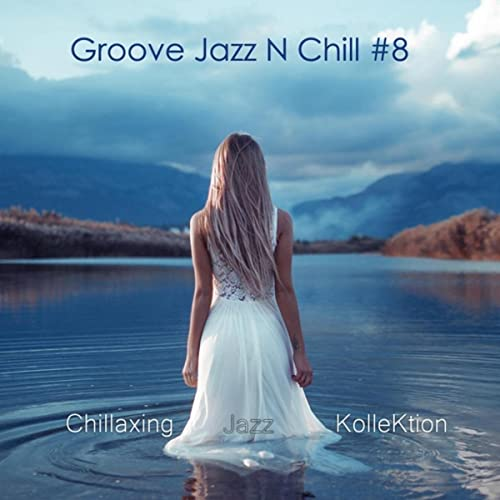 Chillaxing Jazz Kollektion — Groove Jazz N Chill #8 (2021)