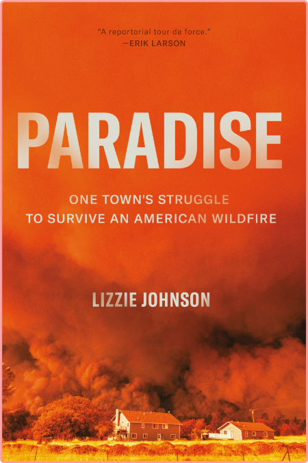 Paradise  One Town's Struggle to Survive an American Wildfire by Lizzie Johnson