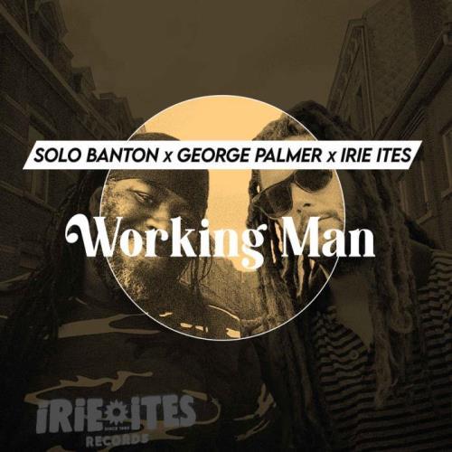 Solo Banton x George Palmer x Irie Ites — Working Man (2021)